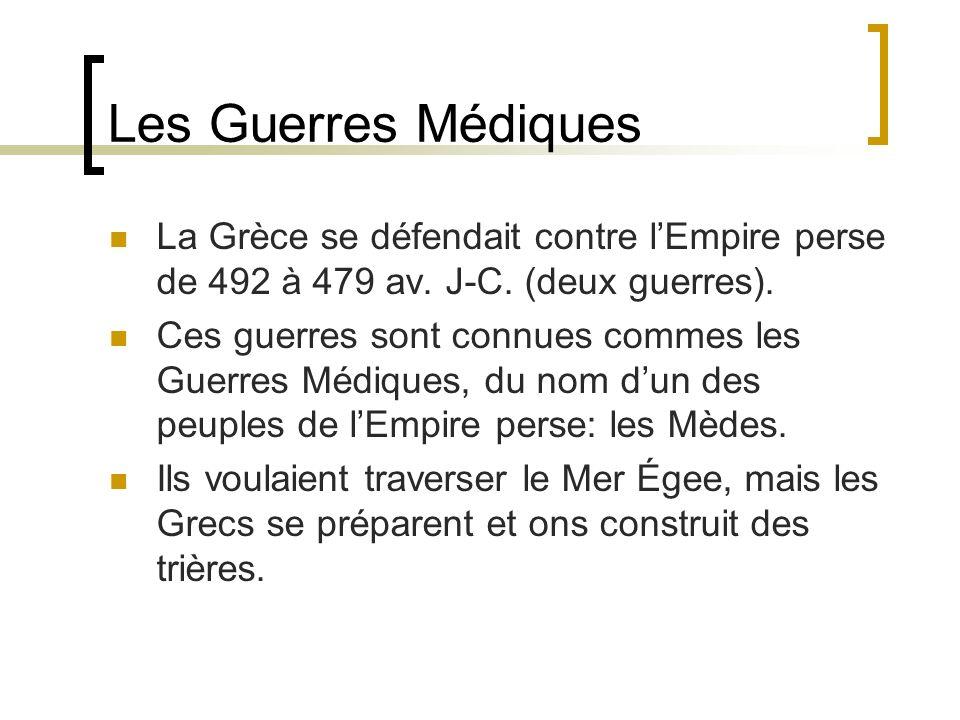 Les Guerres Médiques La Grèce se défendait contre l'Empire perse de 492 à 479 av. J-C. (deux guerres).