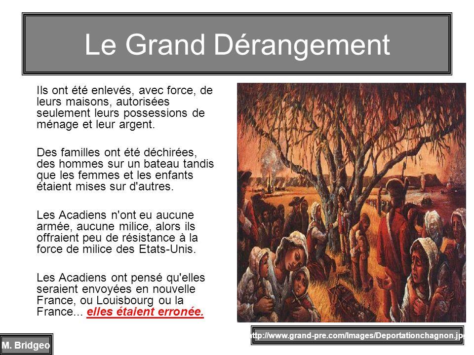 Le Grand Dérangement Ils ont été enlevés, avec force, de leurs maisons, autorisées seulement leurs possessions de ménage et leur argent.