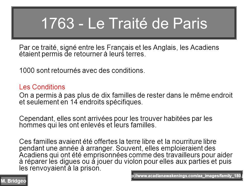 1763 - Le Traité de Paris Par ce traité, signé entre les Français et les Anglais, les Acadiens étaient permis de retourner à leurs terres.