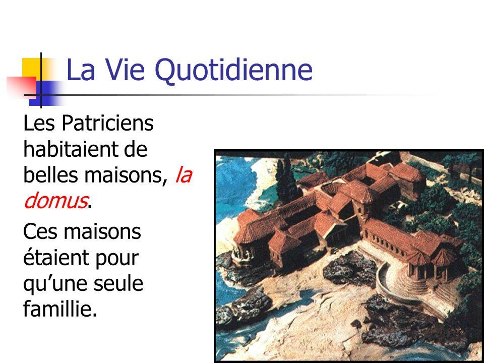 La Vie Quotidienne Les Patriciens habitaient de belles maisons, la domus.