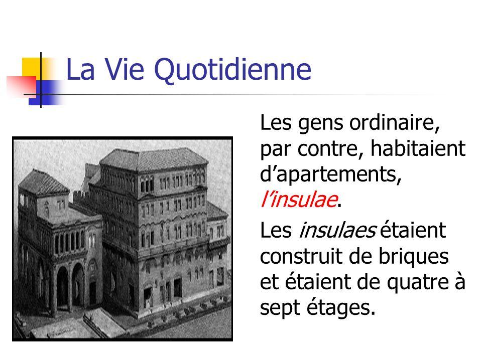 La Vie Quotidienne Les gens ordinaire, par contre, habitaient d'apartements, l'insulae.