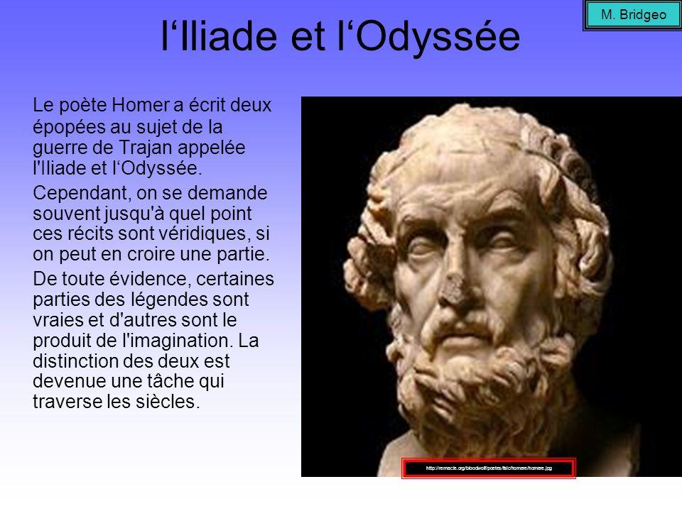 M. Bridgeo l'Iliade et l'Odyssée. Le poète Homer a écrit deux épopées au sujet de la guerre de Trajan appelée l Iliade et l'Odyssée.