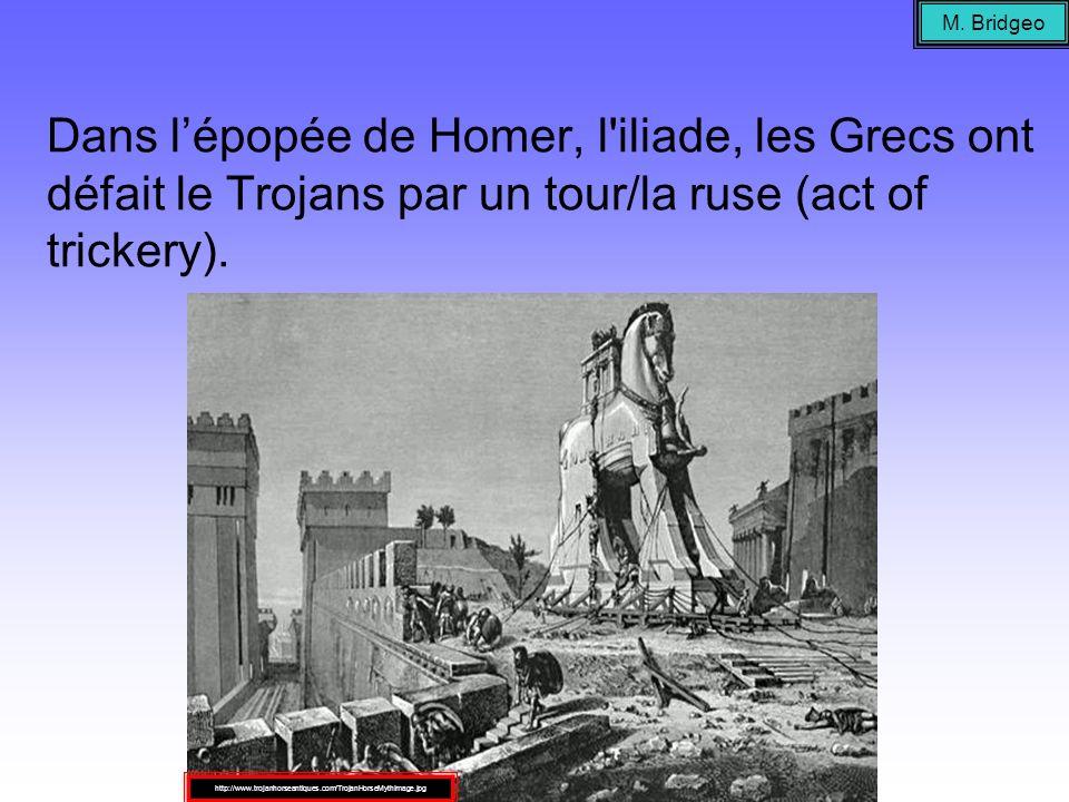 M. BridgeoDans l'épopée de Homer, l iliade, les Grecs ont défait le Trojans par un tour/la ruse (act of trickery).