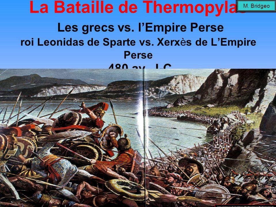 M. Bridgeo La Bataille de Thermopylae Les grecs vs. l'Empire Perse roi Leonidas de Sparte vs. Xerxès de L'Empire Perse 480 av. J-C.