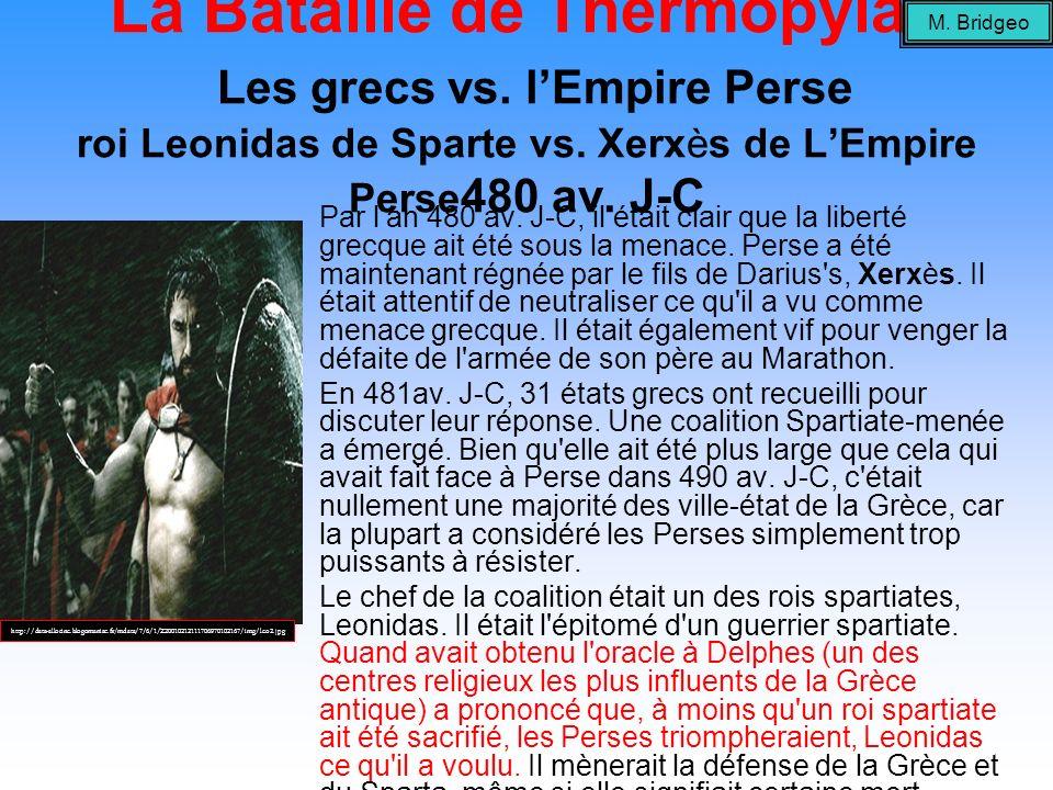M. BridgeoLa Bataille de Thermopylae Les grecs vs. l'Empire Perse roi Leonidas de Sparte vs. Xerxès de L'Empire Perse480 av. J-C.