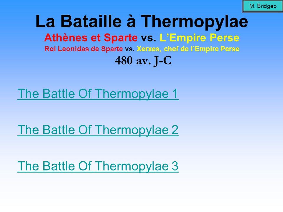M. BridgeoLa Bataille à Thermopylae Athènes et Sparte vs. L'Empire Perse Roi Leonidas de Sparte vs. Xerxes, chef de l'Empire Perse 480 av. J-C.