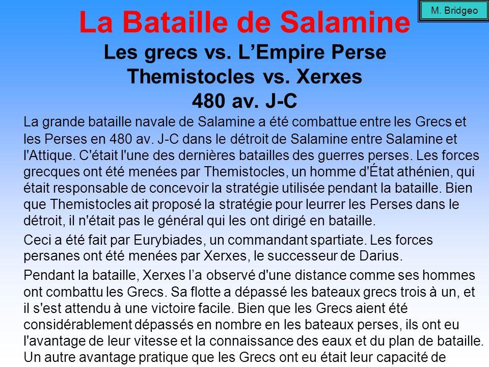 M. BridgeoLa Bataille de Salamine Les grecs vs. L'Empire Perse Themistocles vs. Xerxes 480 av. J-C.