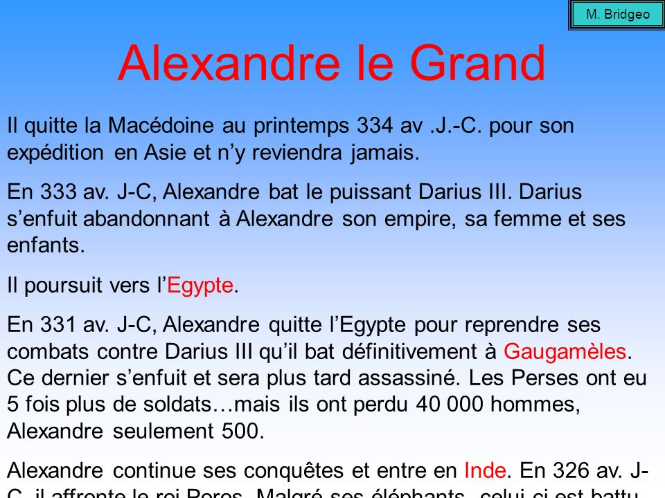 M. BridgeoAlexandre le Grand. Il quitte la Macédoine au printemps 334 av .J.-C. pour son expédition en Asie et n'y reviendra jamais.
