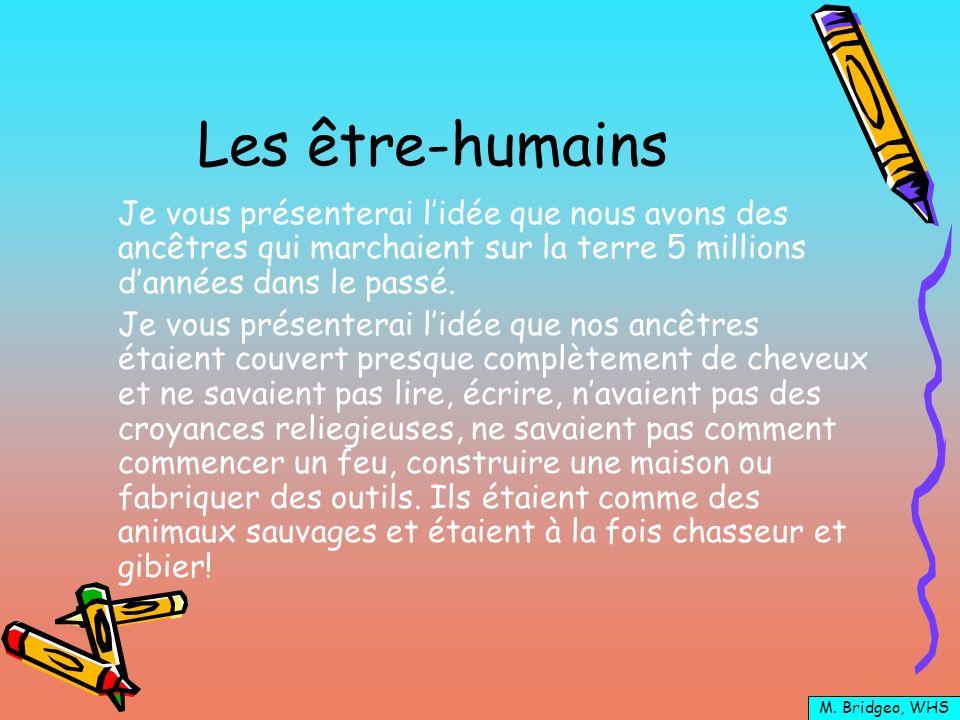 Les être-humains Je vous présenterai l'idée que nous avons des ancêtres qui marchaient sur la terre 5 millions d'années dans le passé.