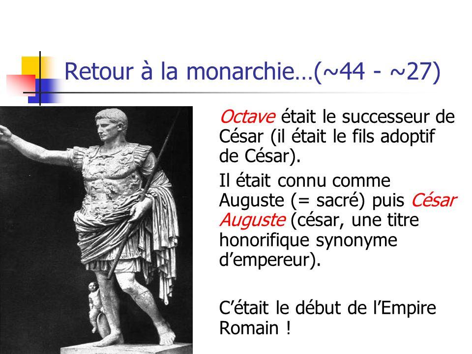 Retour à la monarchie…(~44 - ~27)