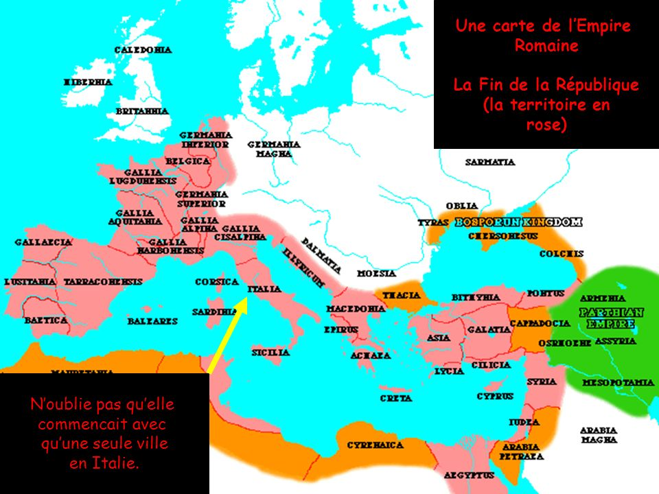 Une carte de l'EmpireRomaine. La Fin de la République. (la territoire en. rose) N'oublie pas qu'elle.
