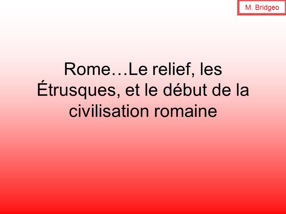 Rome…Le relief, les Étrusques, et le début de la civilisation romaine