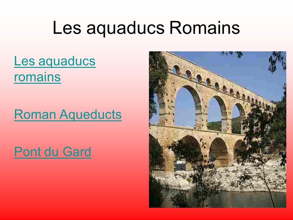 Les aquaducs Romains Les aquaducs romains Roman Aqueducts Pont du Gard
