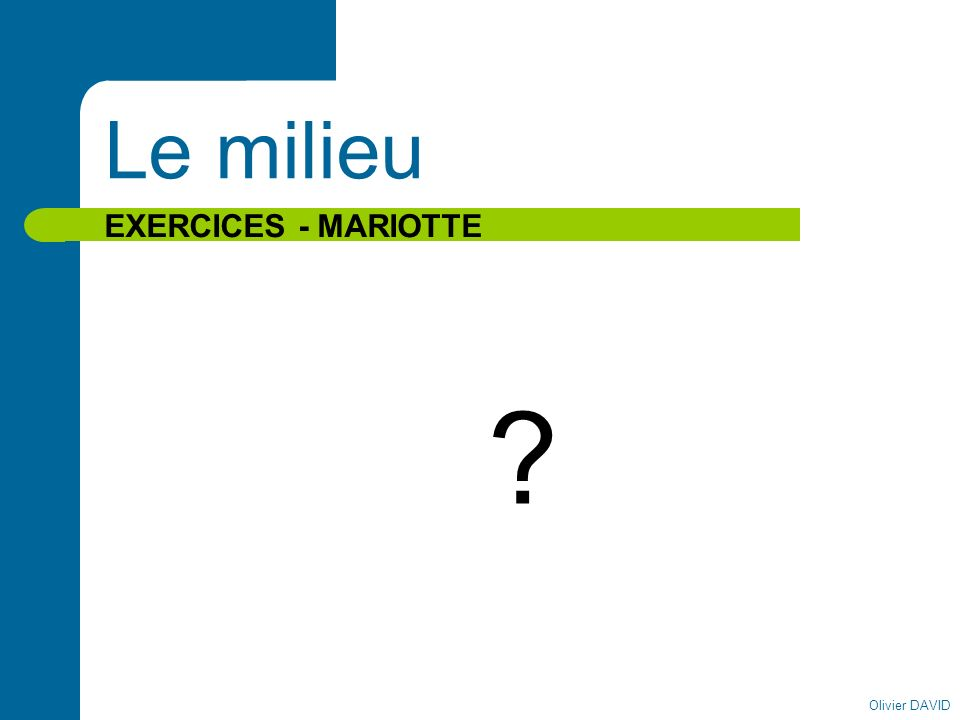 Le milieu EXERCICES - MARIOTTE Olivier DAVID