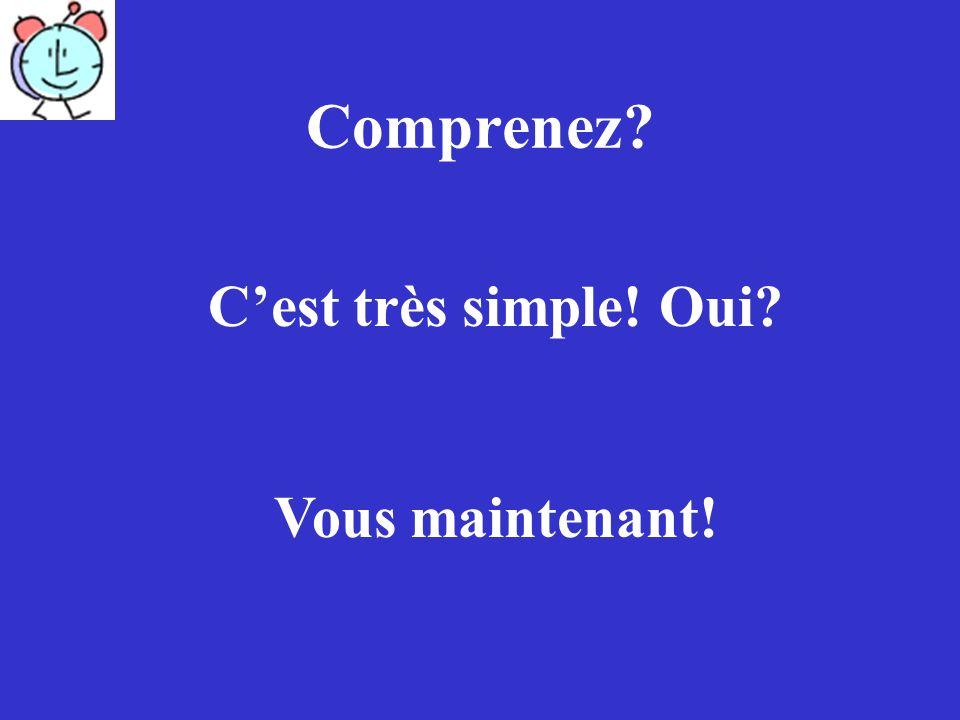 Comprenez C'est très simple! Oui Vous maintenant!