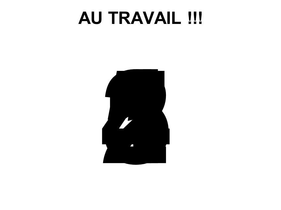 AU TRAVAIL !!! 1 2 3 4 5