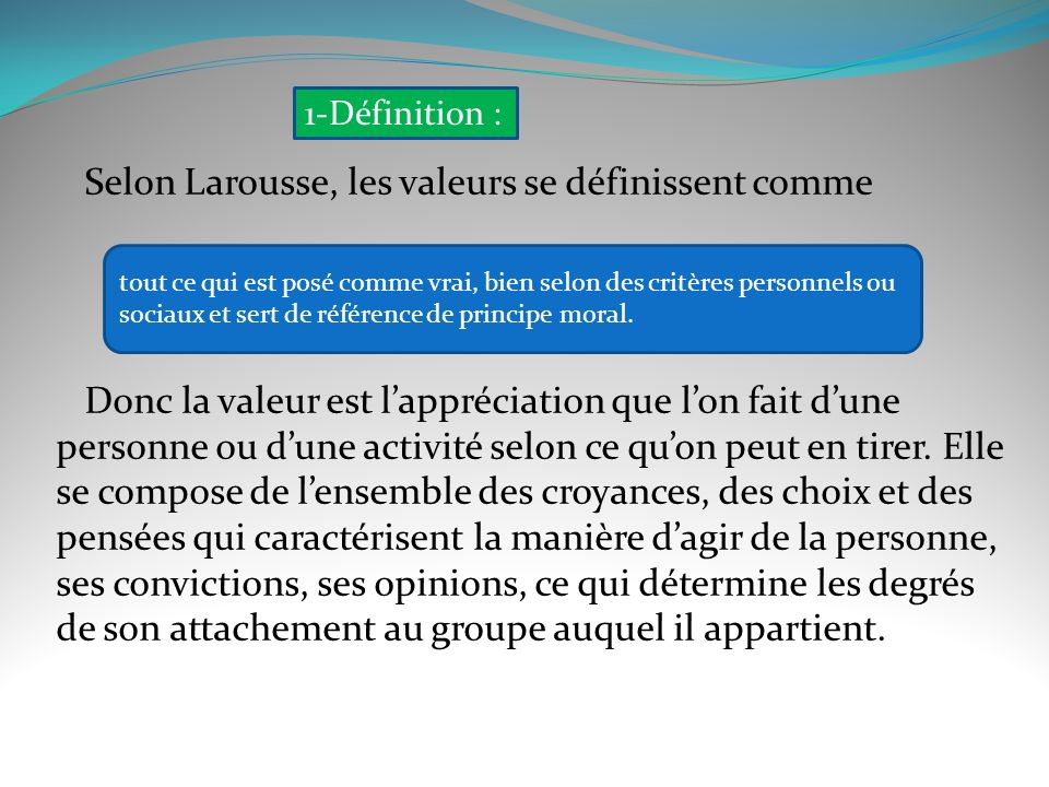 Selon Larousse, les valeurs se définissent comme