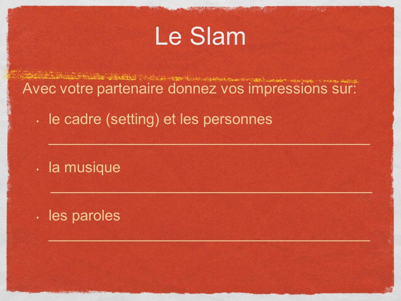 Le Slam Avec votre partenaire donnez vos impressions sur: