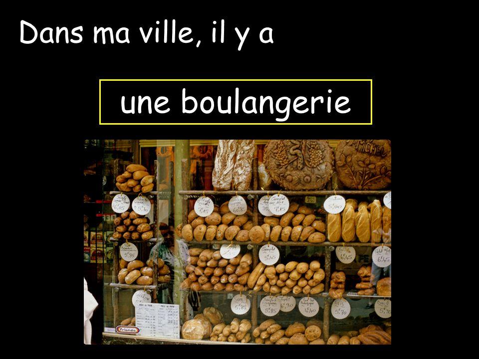 Dans ma ville, il y a une boulangerie