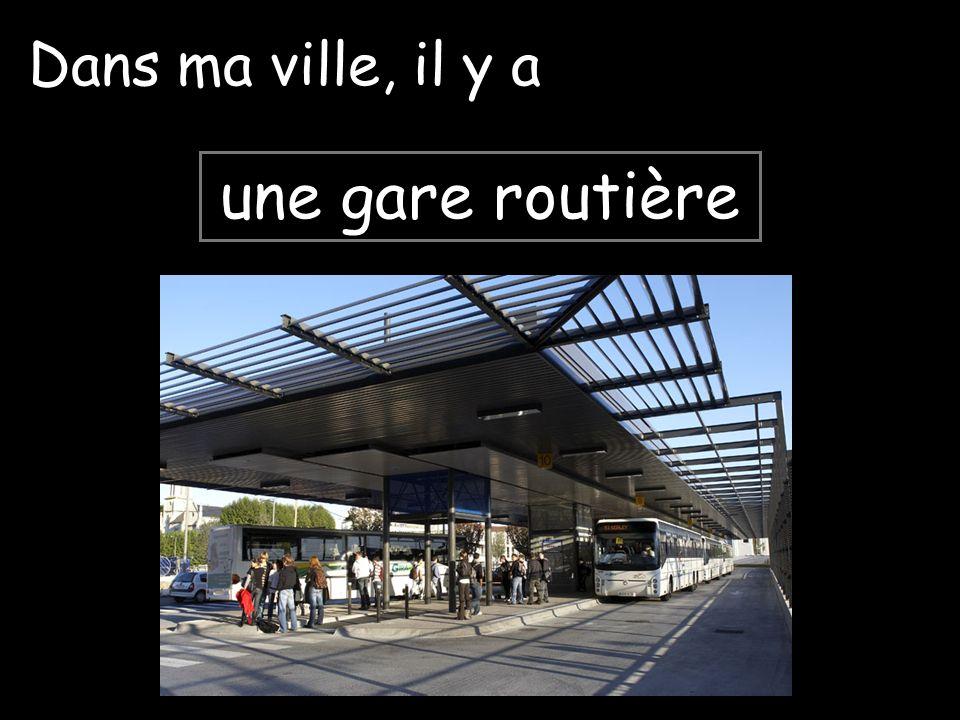 Dans ma ville, il y a une gare routière