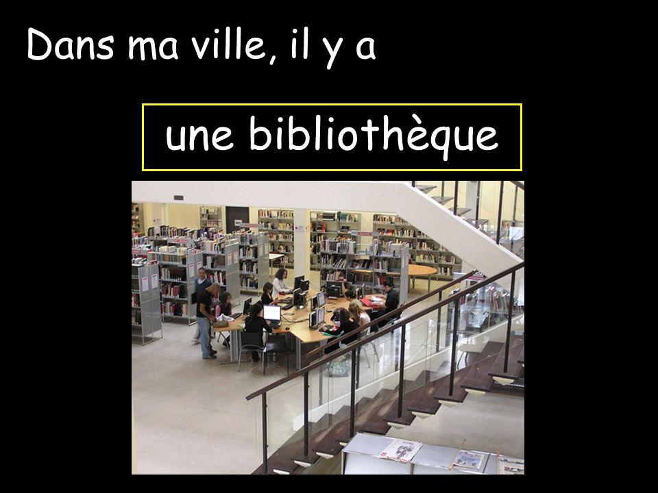 Dans ma ville, il y a une bibliothèque