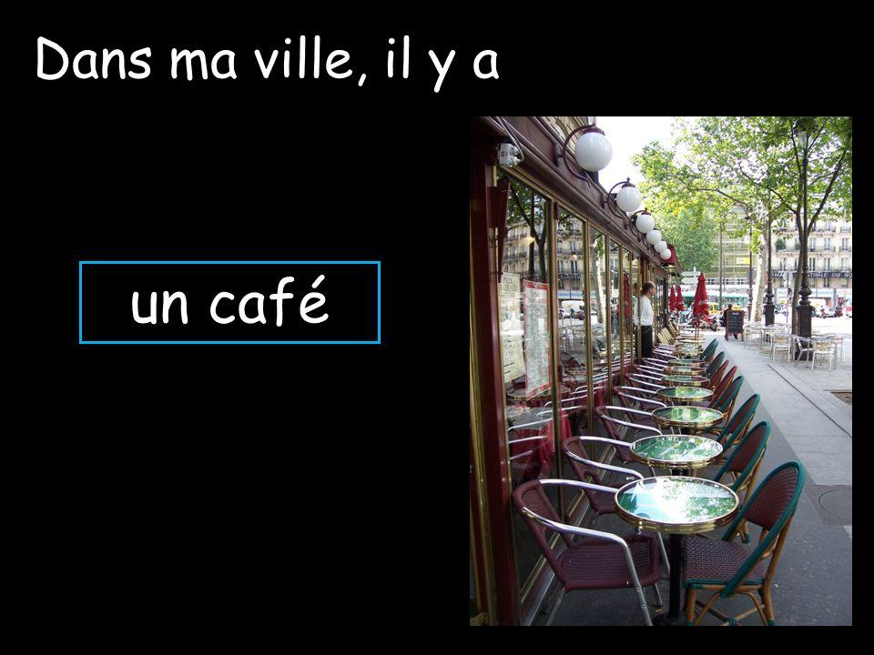 Dans ma ville, il y a un café