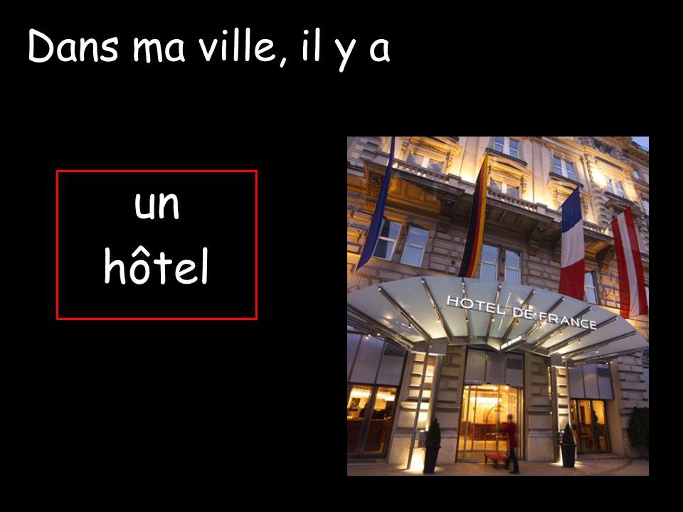 Dans ma ville, il y a un hôtel