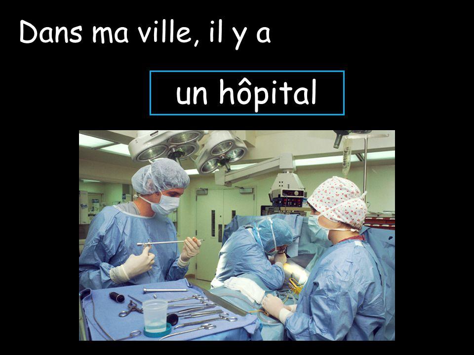 Dans ma ville, il y a un hôpital
