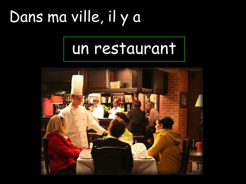 Dans ma ville, il y a un restaurant