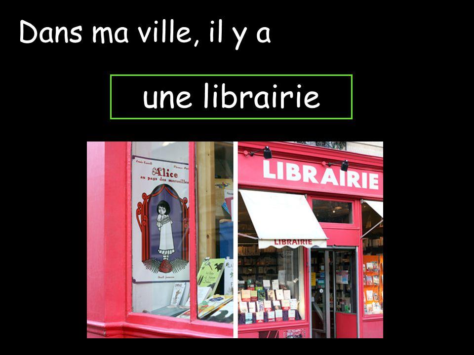 Dans ma ville, il y a une librairie