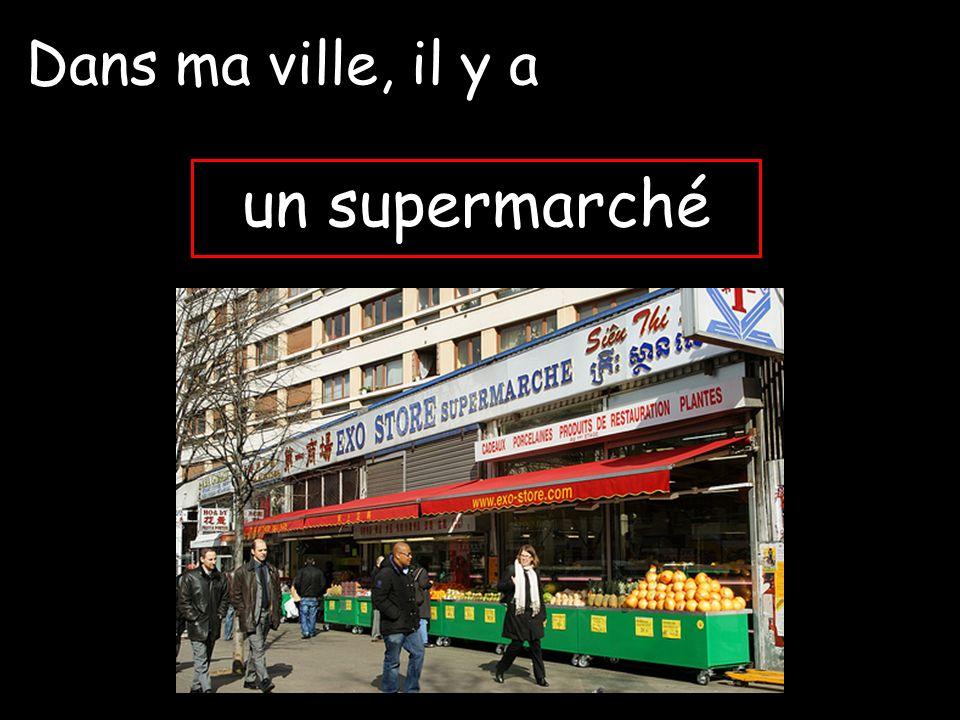 Dans ma ville, il y a un supermarché