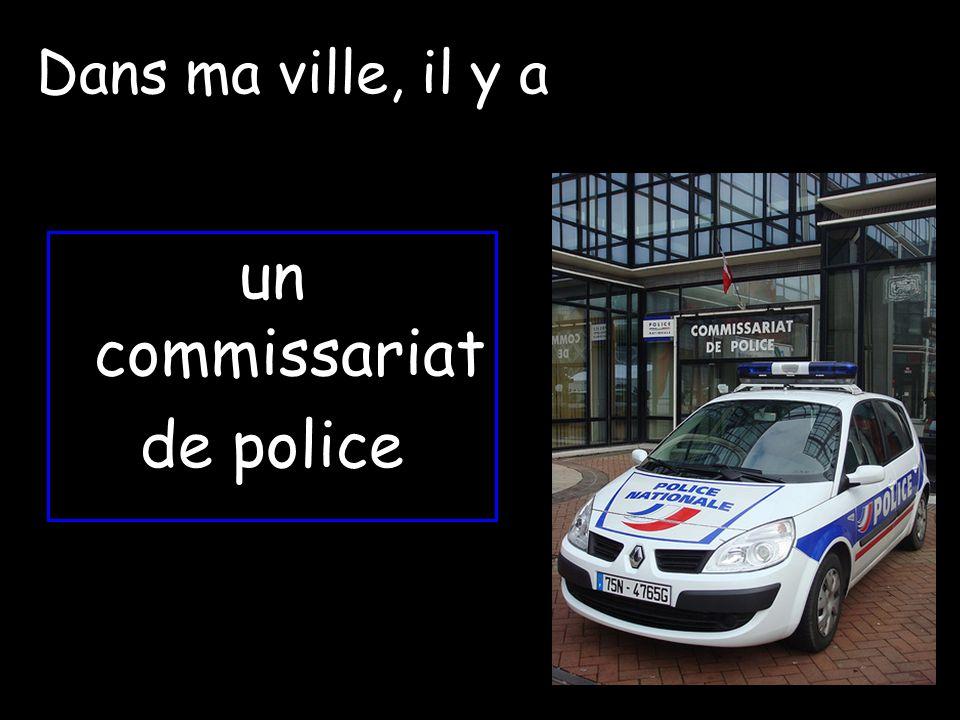 Dans ma ville, il y a un commissariat de police