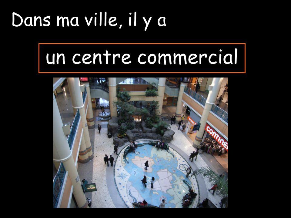 Dans ma ville, il y a un centre commercial