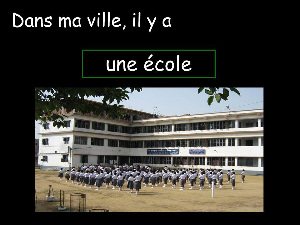 Dans ma ville, il y a une école