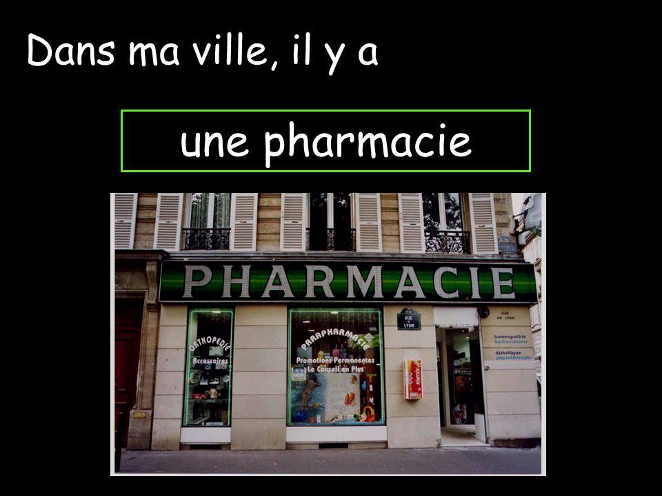 Dans ma ville, il y a une pharmacie