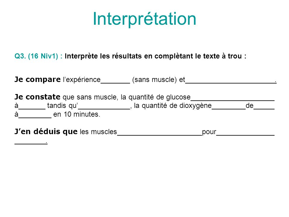 Interprétation Q3. (16 Niv1) : Interprète les résultats en complètant le texte à trou : Je compare l'expérience (sans muscle) et .