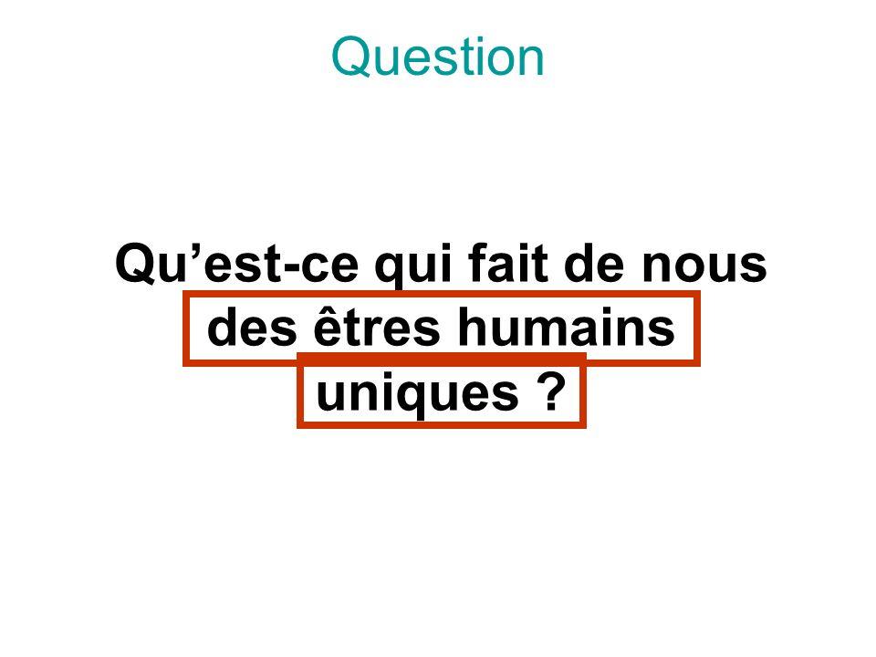 Qu'est-ce qui fait de nous des êtres humains uniques