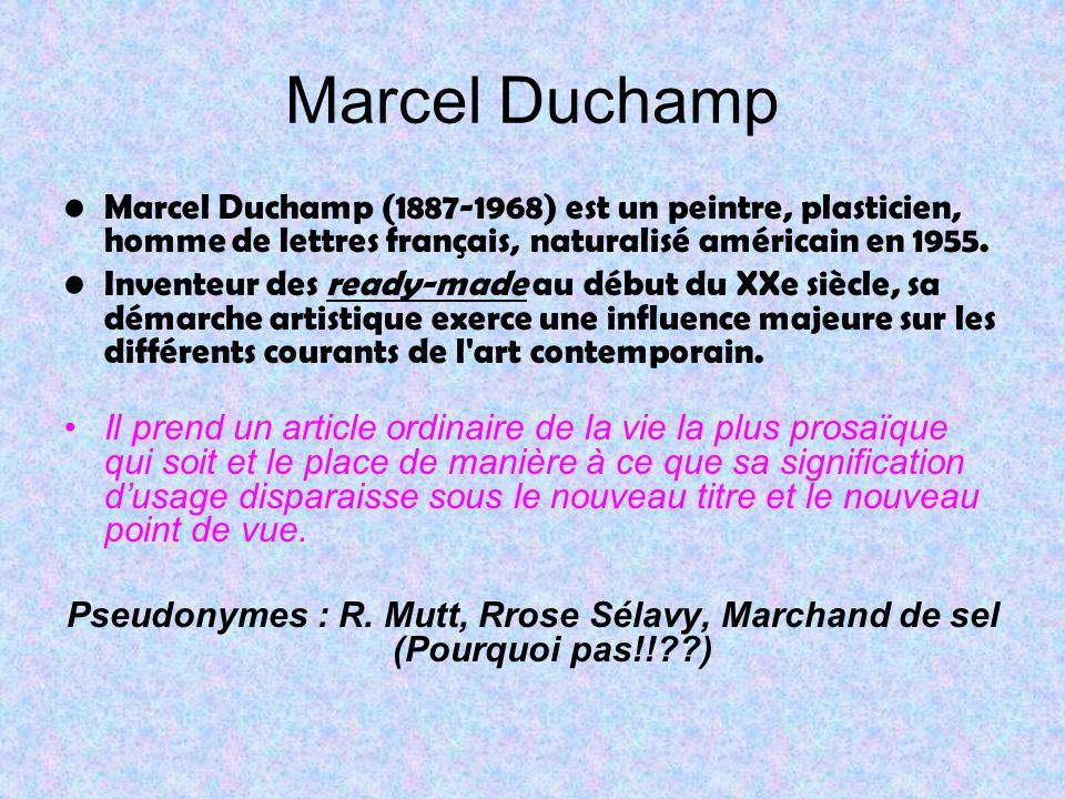 Marcel Duchamp Marcel Duchamp (1887-1968) est un peintre, plasticien, homme de lettres français, naturalisé américain en 1955.