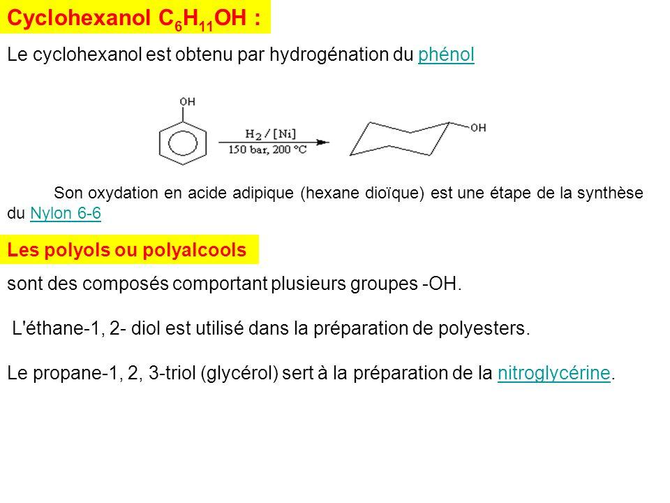 Cyclohexanol C6H11OH :Le cyclohexanol est obtenu par hydrogénation du phénol.