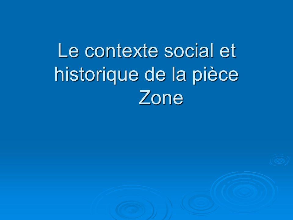 Le contexte social et historique de la pièce Zone
