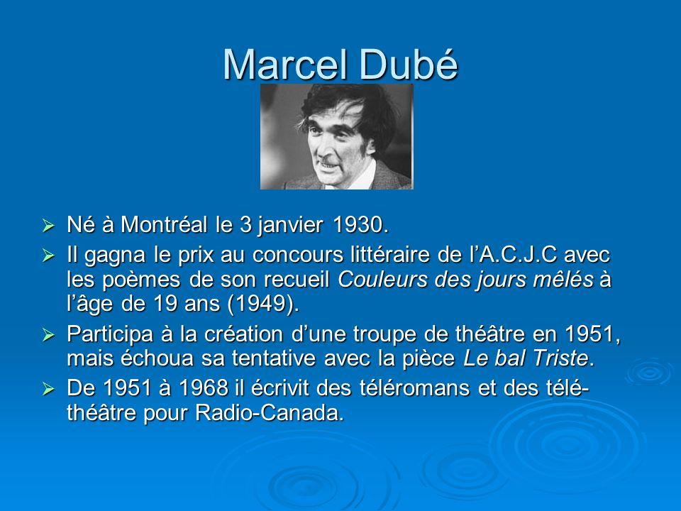 Marcel Dubé Né à Montréal le 3 janvier 1930.