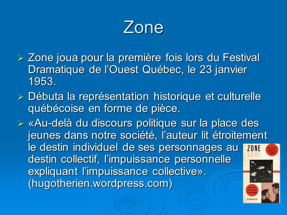 Zone Zone joua pour la première fois lors du Festival Dramatique de l'Ouest Québec, le 23 janvier 1953.