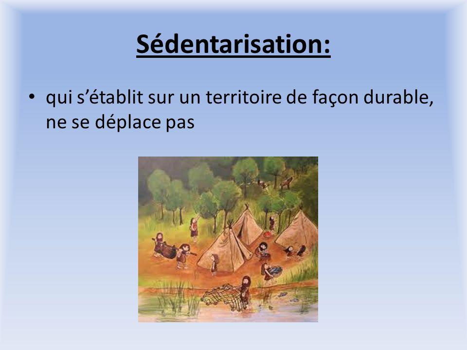 Sédentarisation: qui s'établit sur un territoire de façon durable, ne se déplace pas