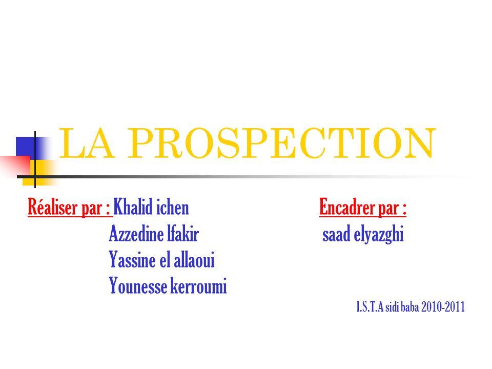 LA PROSPECTION Réaliser par : Khalid ichen Encadrer par :