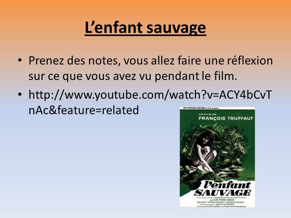 L'enfant sauvage Prenez des notes, vous allez faire une réflexion sur ce que vous avez vu pendant le film.