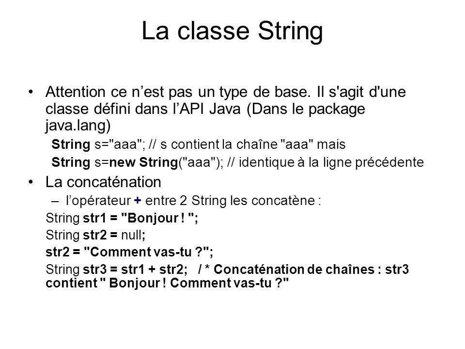 La classe String Attention ce n'est pas un type de base. Il s agit d une classe défini dans l'API Java (Dans le package java.lang)