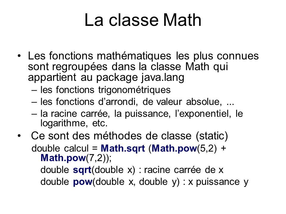 La classe Math Les fonctions mathématiques les plus connues sont regroupées dans la classe Math qui appartient au package java.lang.