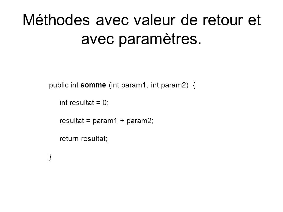Méthodes avec valeur de retour et avec paramètres.