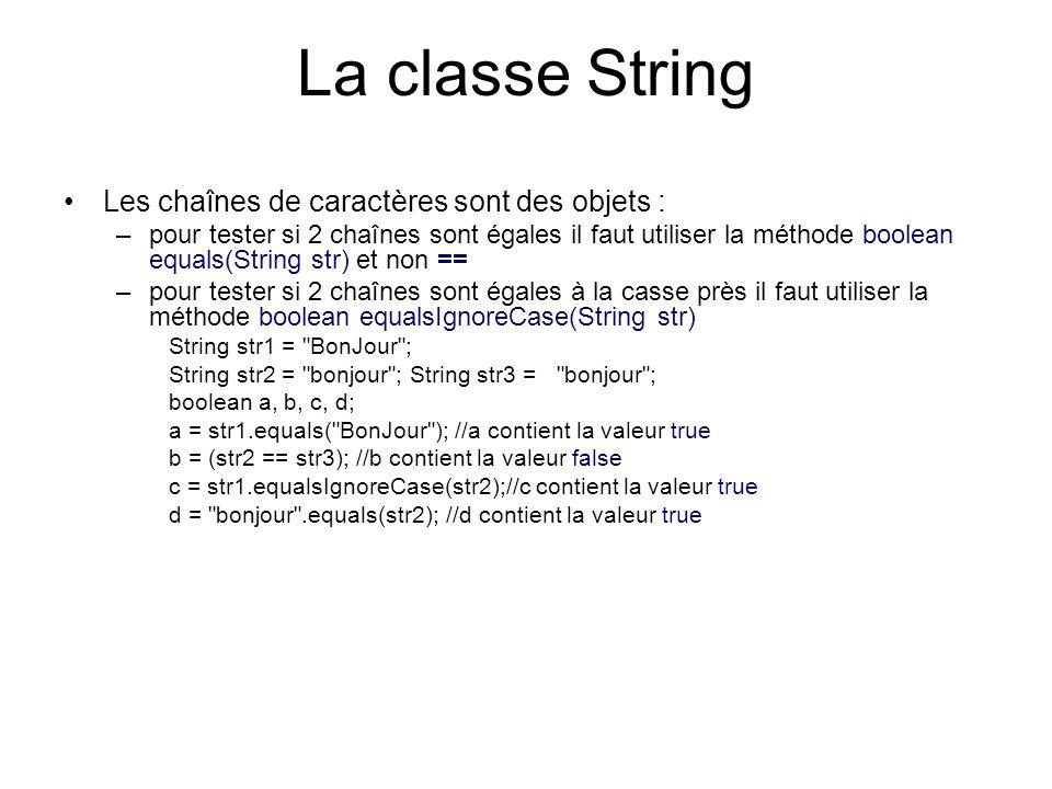 La classe String Les chaînes de caractères sont des objets :