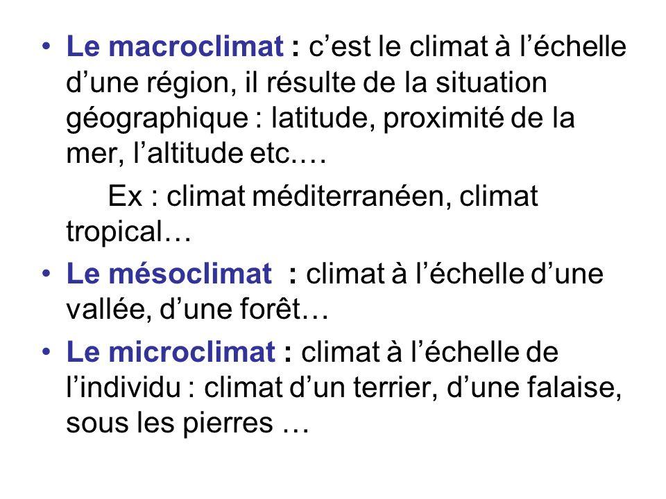Le macroclimat : c'est le climat à l'échelle d'une région, il résulte de la situation géographique : latitude, proximité de la mer, l'altitude etc.…